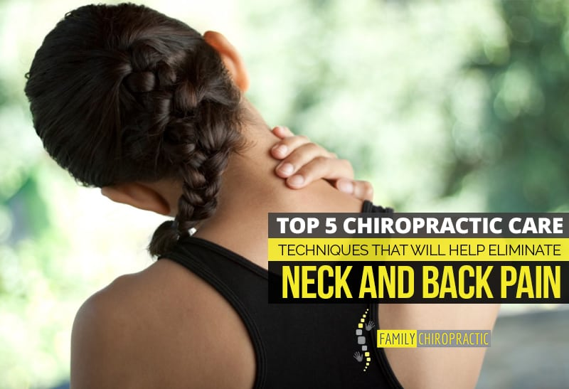 Top 5 Chiropractic Care Techniques That Will Help Eliminate Neck