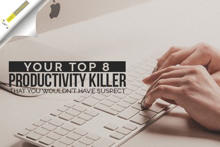 Your Top 8 Productivity Killer That You Wouldn't Have Suspect