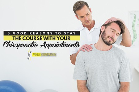 3 Good Reasons To Stay The Course With Your Chiropractic Appointments