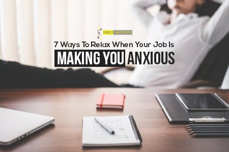 7 Ways To Relax When Your Job Is Making You Anxious
