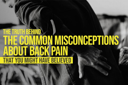 The Truth Behind The Common Misconceptions About Back Pain That You Might Have Believed
